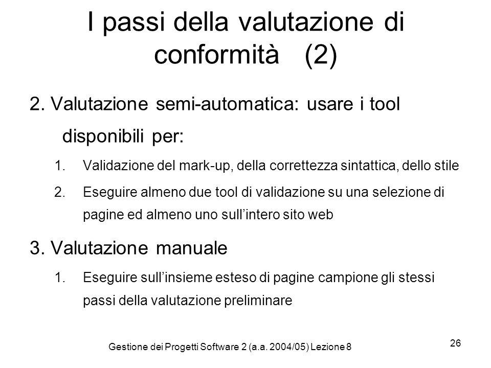 Gestione dei Progetti Software 2 (a.a. 2004/05) Lezione 8 26 I passi della valutazione di conformità (2) 2. Valutazione semi-automatica: usare i tool