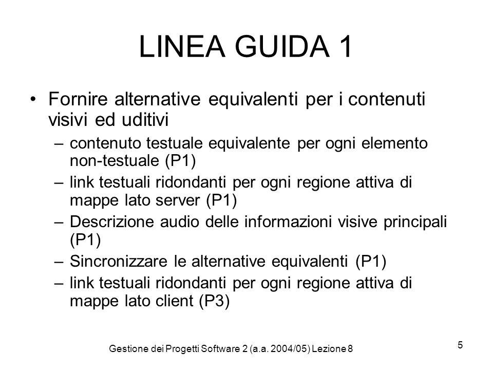 Gestione dei Progetti Software 2 (a.a. 2004/05) Lezione 8 5 LINEA GUIDA 1 Fornire alternative equivalenti per i contenuti visivi ed uditivi –contenuto