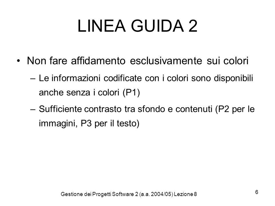 Gestione dei Progetti Software 2 (a.a. 2004/05) Lezione 8 6 LINEA GUIDA 2 Non fare affidamento esclusivamente sui colori –Le informazioni codificate c