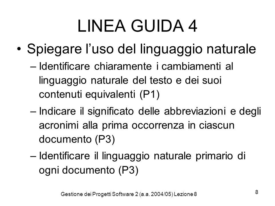Gestione dei Progetti Software 2 (a.a. 2004/05) Lezione 8 8 LINEA GUIDA 4 Spiegare luso del linguaggio naturale –Identificare chiaramente i cambiament