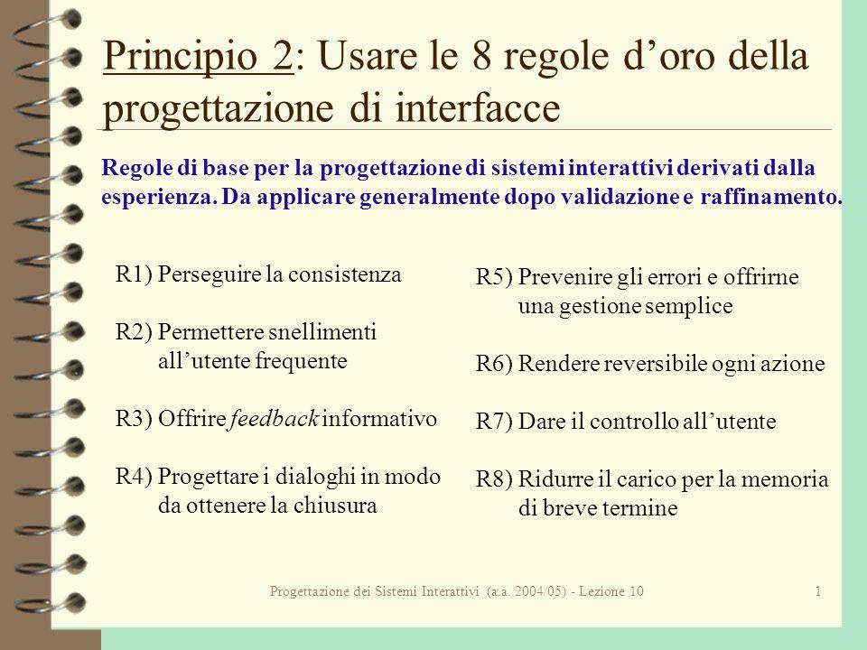 Progettazione dei Sistemi Interattivi (a.a. 2004/05) - Lezione 101 Principio 2: Usare le 8 regole doro della progettazione di interfacce Regole di bas