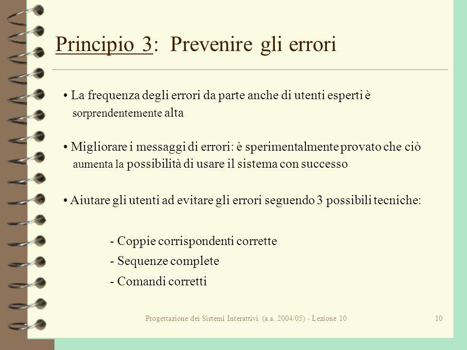 Progettazione dei Sistemi Interattivi (a.a. 2004/05) - Lezione 1010 Principio 3: Prevenire gli errori La frequenza degli errori da parte anche di uten
