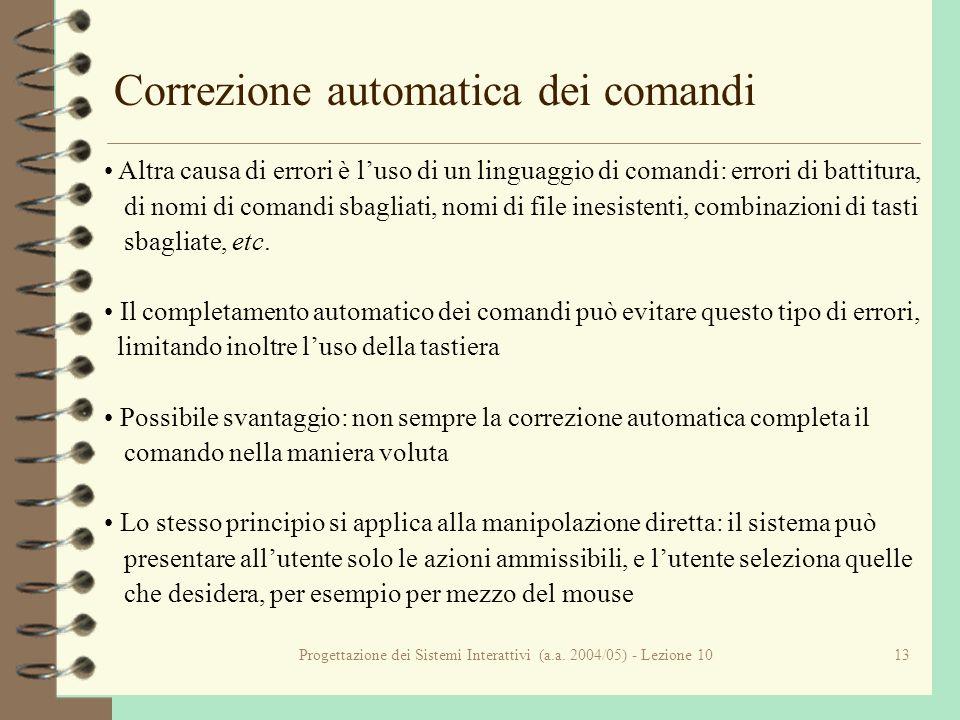 Progettazione dei Sistemi Interattivi (a.a. 2004/05) - Lezione 1013 Correzione automatica dei comandi Altra causa di errori è luso di un linguaggio di