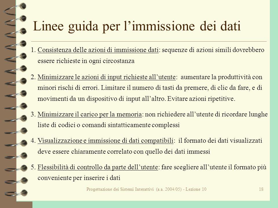Progettazione dei Sistemi Interattivi (a.a. 2004/05) - Lezione 1018 Linee guida per limmissione dei dati 1. Consistenza delle azioni di immissione dat