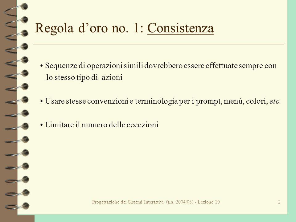 Progettazione dei Sistemi Interattivi (a.a. 2004/05) - Lezione 102 Regola doro no. 1: Consistenza Sequenze di operazioni simili dovrebbero essere effe