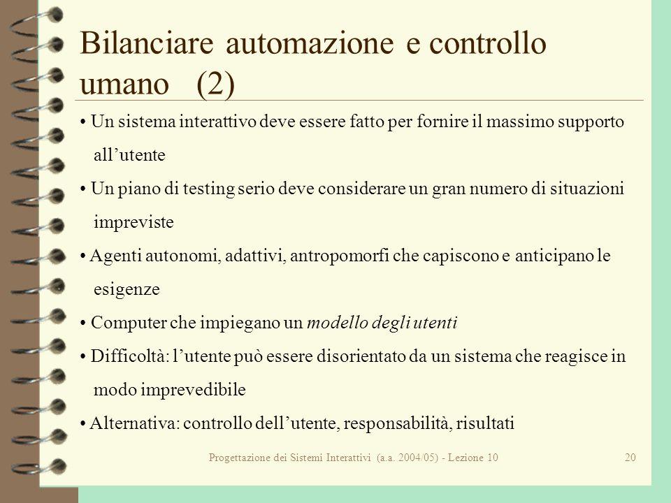 Progettazione dei Sistemi Interattivi (a.a. 2004/05) - Lezione 1020 Bilanciare automazione e controllo umano (2) Un sistema interattivo deve essere fa
