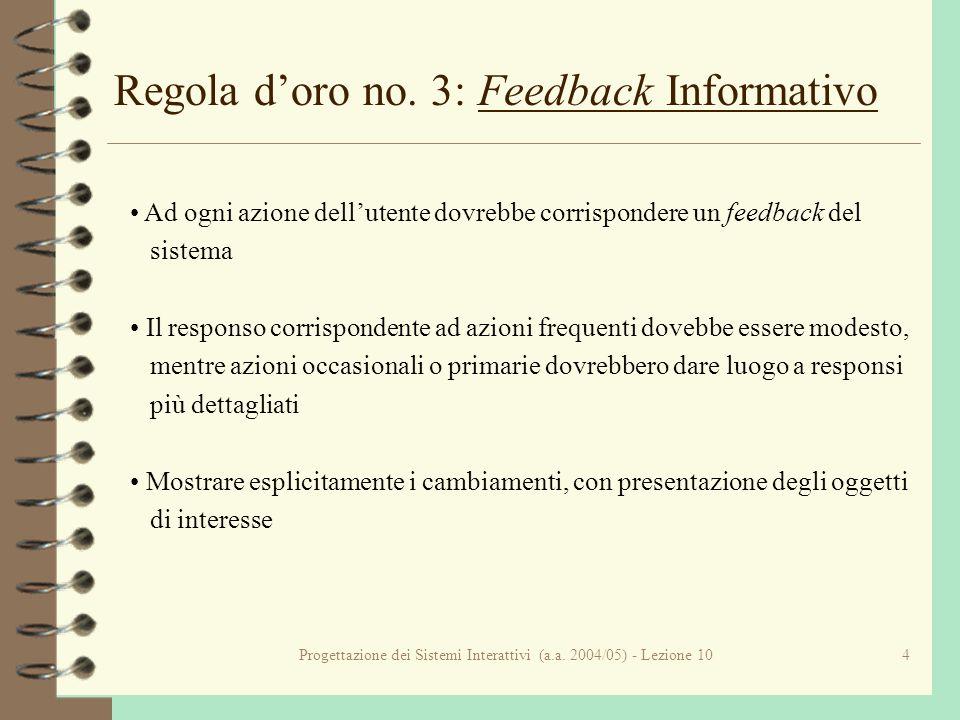 Progettazione dei Sistemi Interattivi (a.a. 2004/05) - Lezione 104 Regola doro no. 3: Feedback Informativo Ad ogni azione dellutente dovrebbe corrispo