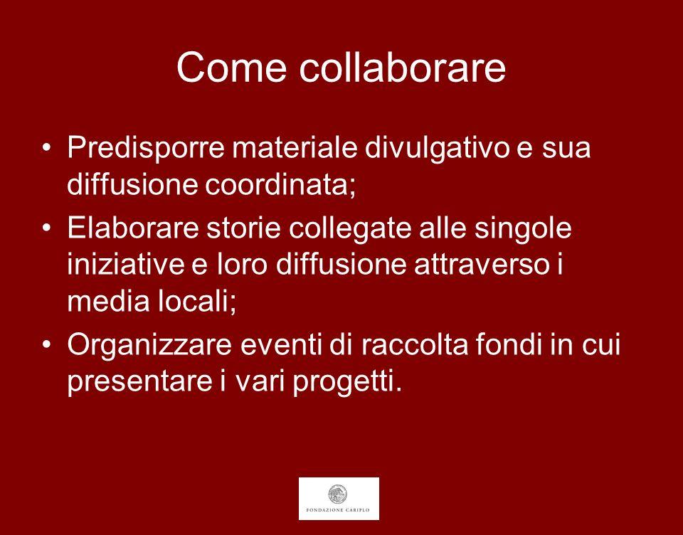 Come collaborare Predisporre materiale divulgativo e sua diffusione coordinata; Elaborare storie collegate alle singole iniziative e loro diffusione a