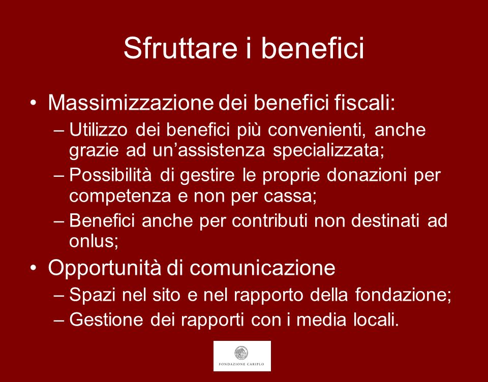 Sfruttare i benefici Massimizzazione dei benefici fiscali: –Utilizzo dei benefici più convenienti, anche grazie ad unassistenza specializzata; –Possib