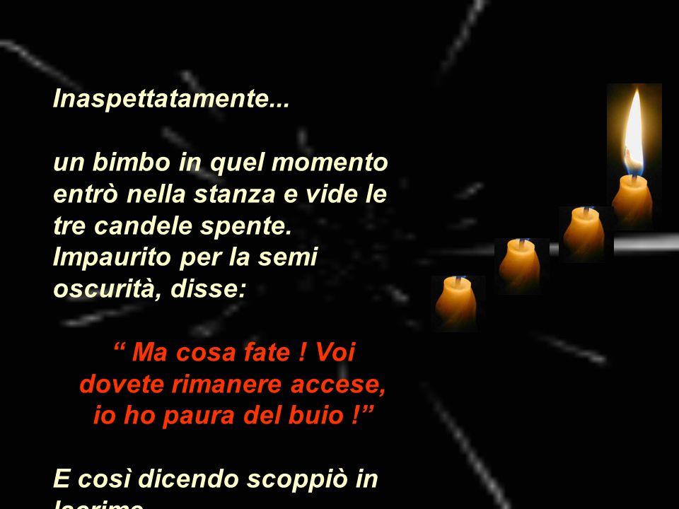 Allora la quarta candela impietositasi disse: Non temere, non piangere : finchè io sarò accesa, potremo sempre riaccendere le altre tre candele: Io sono La speranza