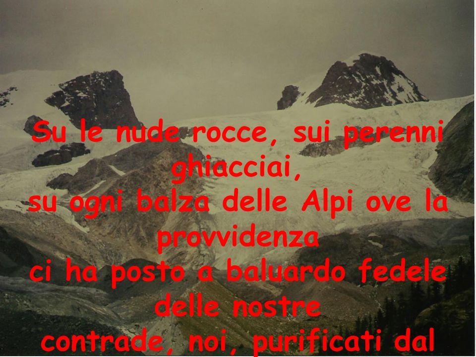Su le nude rocce, sui perenni ghiacciai, su ogni balza delle Alpi ove la provvidenza ci ha posto a baluardo fedele delle nostre contrade, noi, purific