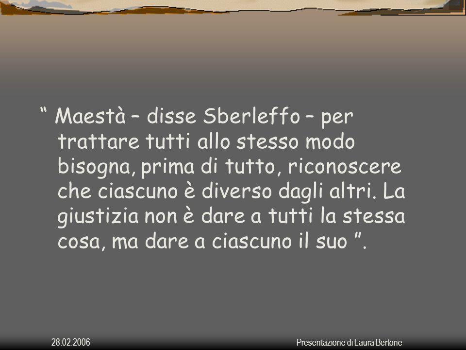 28.02.2006Presentazione di Laura Bertone Maestà – disse Sberleffo – per trattare tutti allo stesso modo bisogna, prima di tutto, riconoscere che ciasc