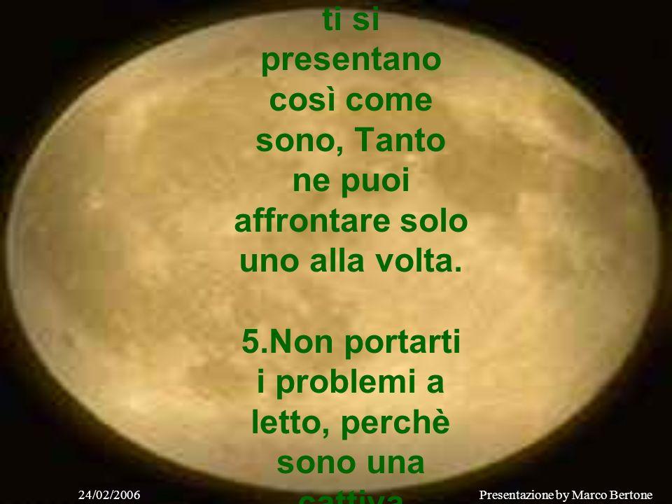 24/02/2006Presentazione by Marco Bertone 2. Non aver paura, perchè la maggior parte delle cose che temiamo non accadono. 3. Non portarti appresso rabb