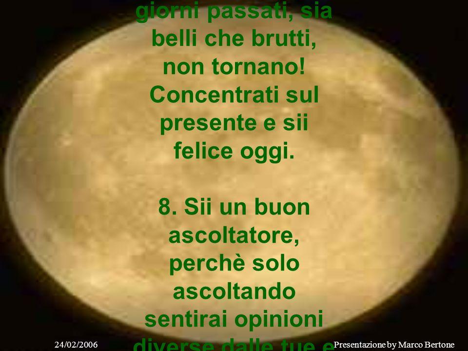 24/02/2006Presentazione by Marco Bertone 6.Non fare tuoi i problemi degli altri; sanno affrontarli sicuramente meglio di te