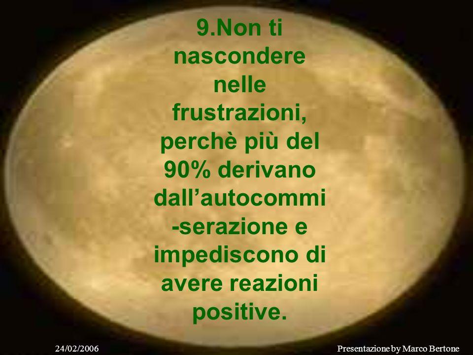 24/02/2006Presentazione by Marco Bertone 7. Non preoccuparti dei giorni passati, sia belli che brutti, non tornano! Concentrati sul presente e sii fel
