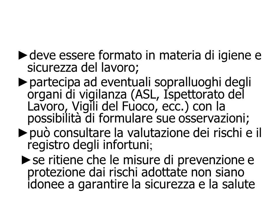 deve essere formato in materia di igiene e sicurezza del lavoro; partecipa ad eventuali sopralluoghi degli organi di vigilanza (ASL, Ispettorato del L