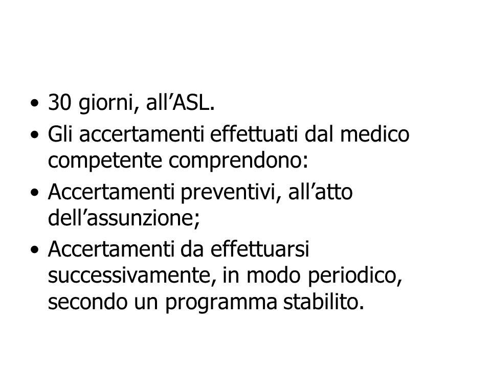 30 giorni, allASL. Gli accertamenti effettuati dal medico competente comprendono: Accertamenti preventivi, allatto dellassunzione; Accertamenti da eff