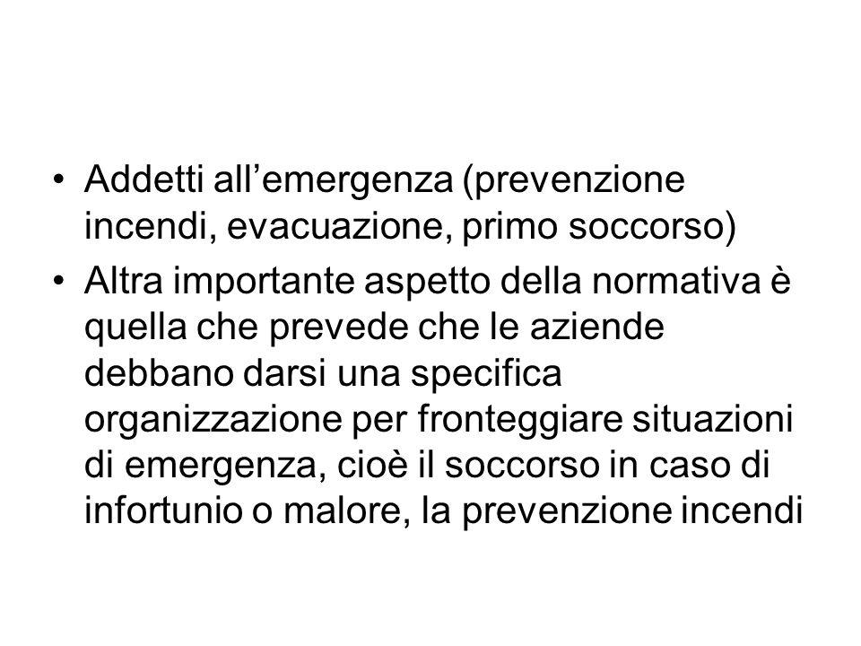 Addetti allemergenza (prevenzione incendi, evacuazione, primo soccorso) Altra importante aspetto della normativa è quella che prevede che le aziende d