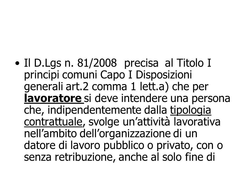 Il D.Lgs n. 81/2008 precisa al Titolo I principi comuni Capo I Disposizioni generali art.2 comma 1 lett.a) che per lavoratore si deve intendere una pe