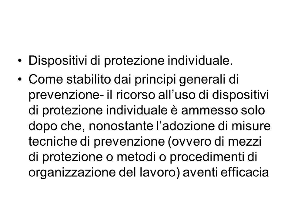 Dispositivi di protezione individuale. Come stabilito dai principi generali di prevenzione- il ricorso alluso di dispositivi di protezione individuale