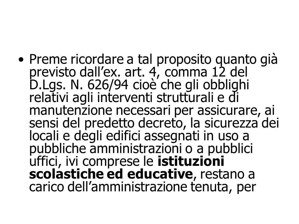 Preme ricordare a tal proposito quanto già previsto dallex. art. 4, comma 12 del D.Lgs. N. 626/94 cioè che gli obblighi relativi agli interventi strut