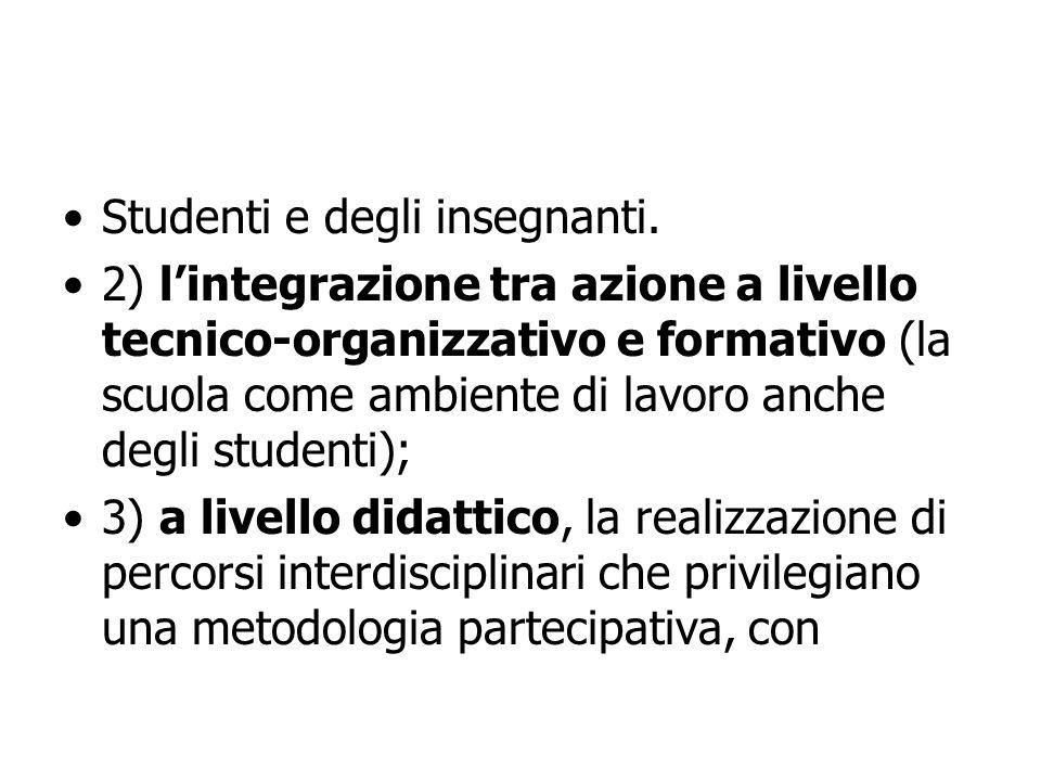 Studenti e degli insegnanti. 2) lintegrazione tra azione a livello tecnico-organizzativo e formativo (la scuola come ambiente di lavoro anche degli st