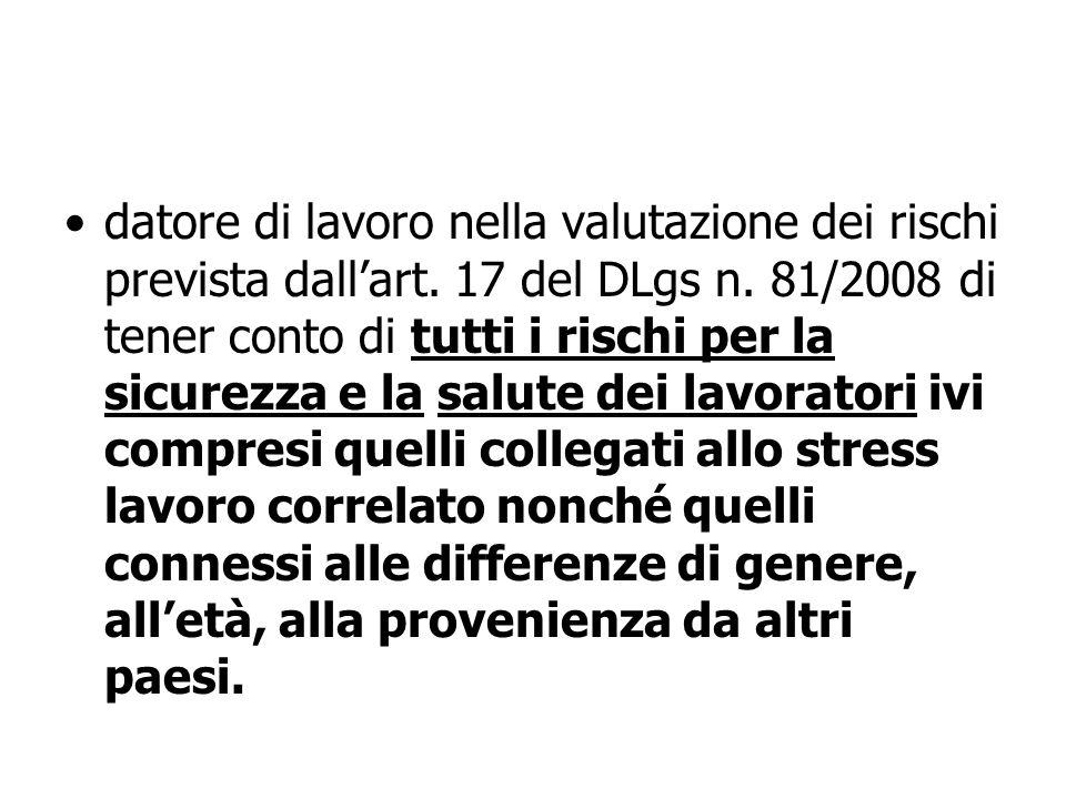 datore di lavoro nella valutazione dei rischi prevista dallart. 17 del DLgs n. 81/2008 di tener conto di tutti i rischi per la sicurezza e la salute d