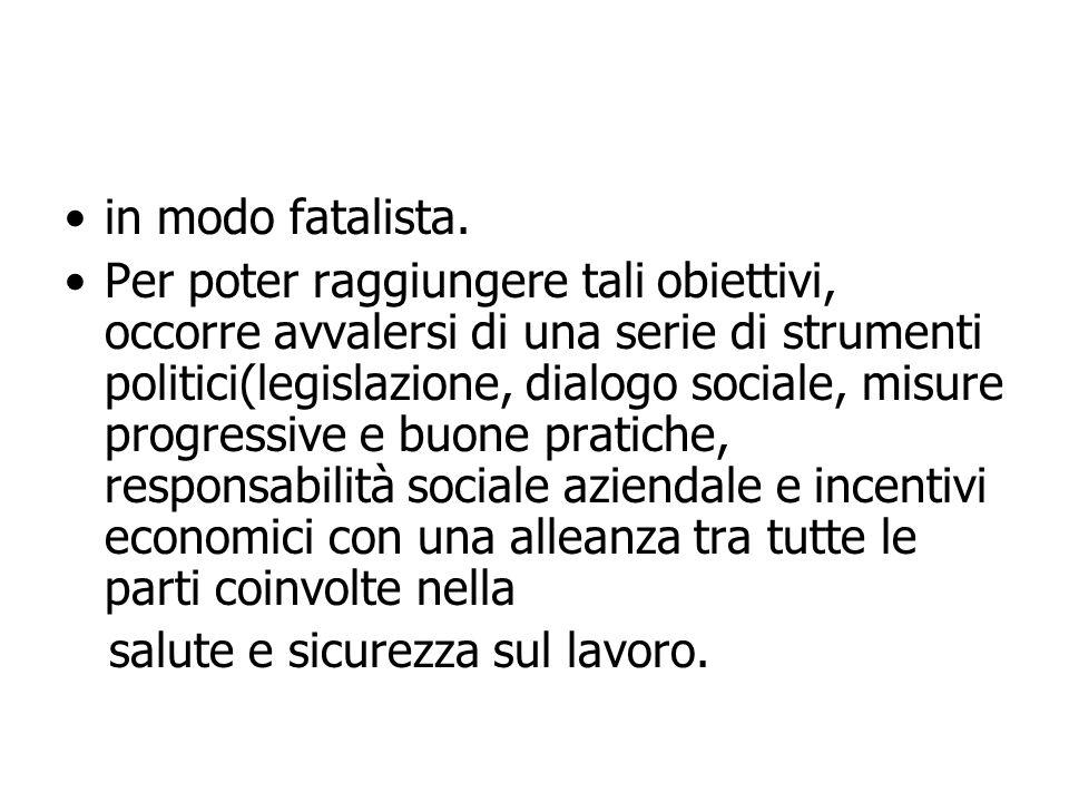 in modo fatalista. Per poter raggiungere tali obiettivi, occorre avvalersi di una serie di strumenti politici(legislazione, dialogo sociale, misure pr