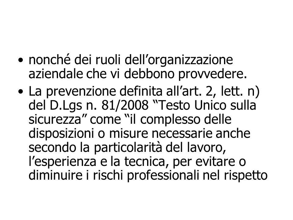 nonché dei ruoli dellorganizzazione aziendale che vi debbono provvedere. La prevenzione definita allart. 2, lett. n) del D.Lgs n. 81/2008 Testo Unico