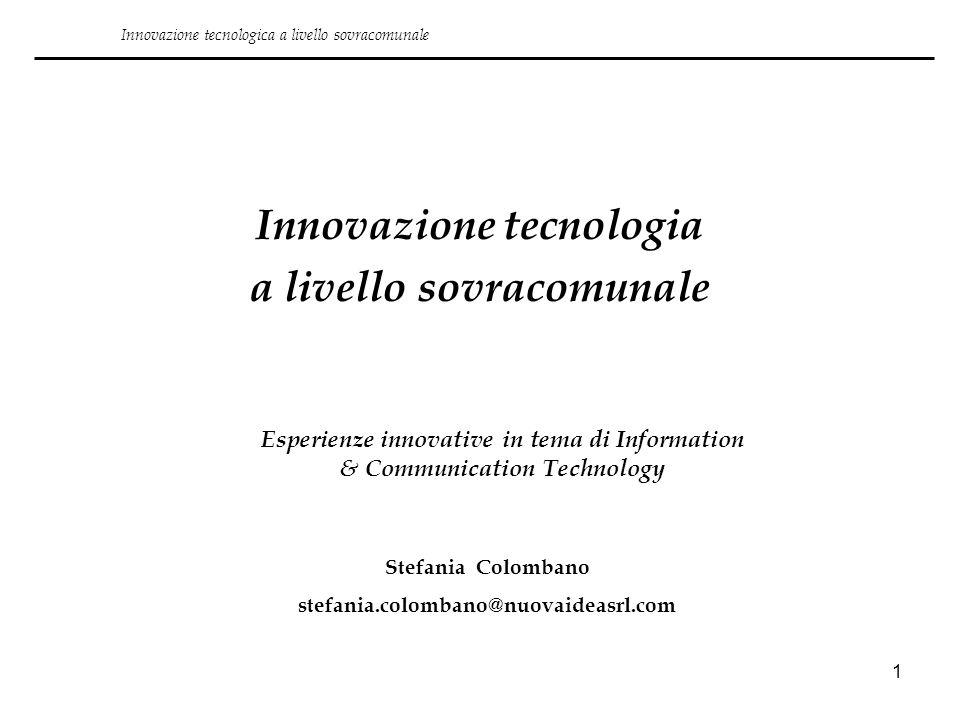 1 Innovazione tecnologica a livello sovracomunale Innovazione tecnologia a livello sovracomunale Esperienze innovative in tema di Information & Commun