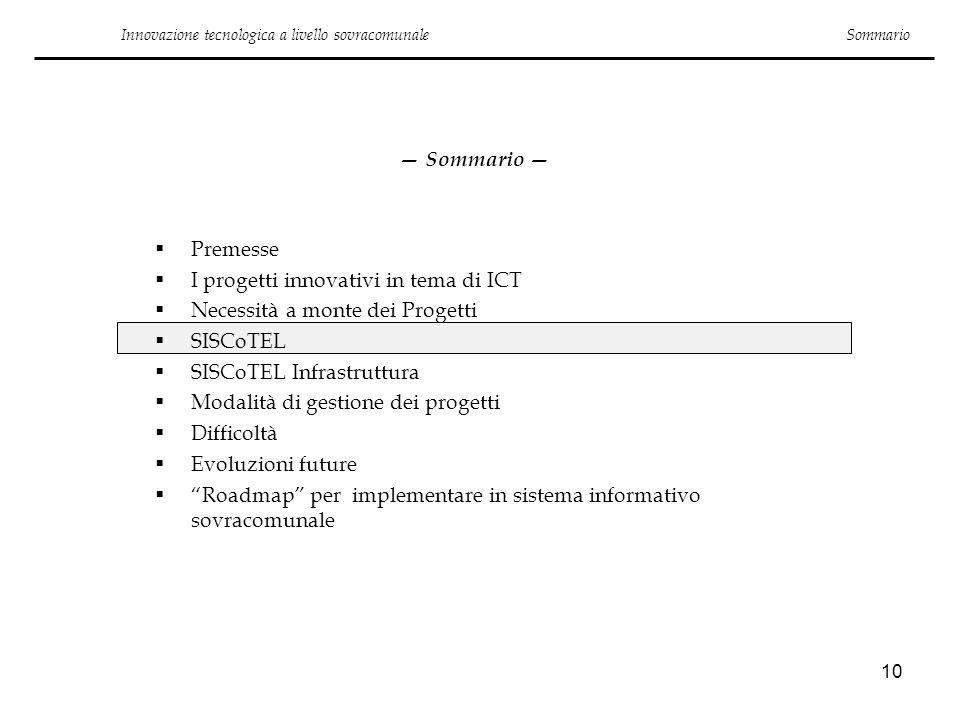10 Innovazione tecnologica a livello sovracomunale Sommario Premesse I progetti innovativi in tema di ICT Necessità a monte dei Progetti SISCoTEL SISC