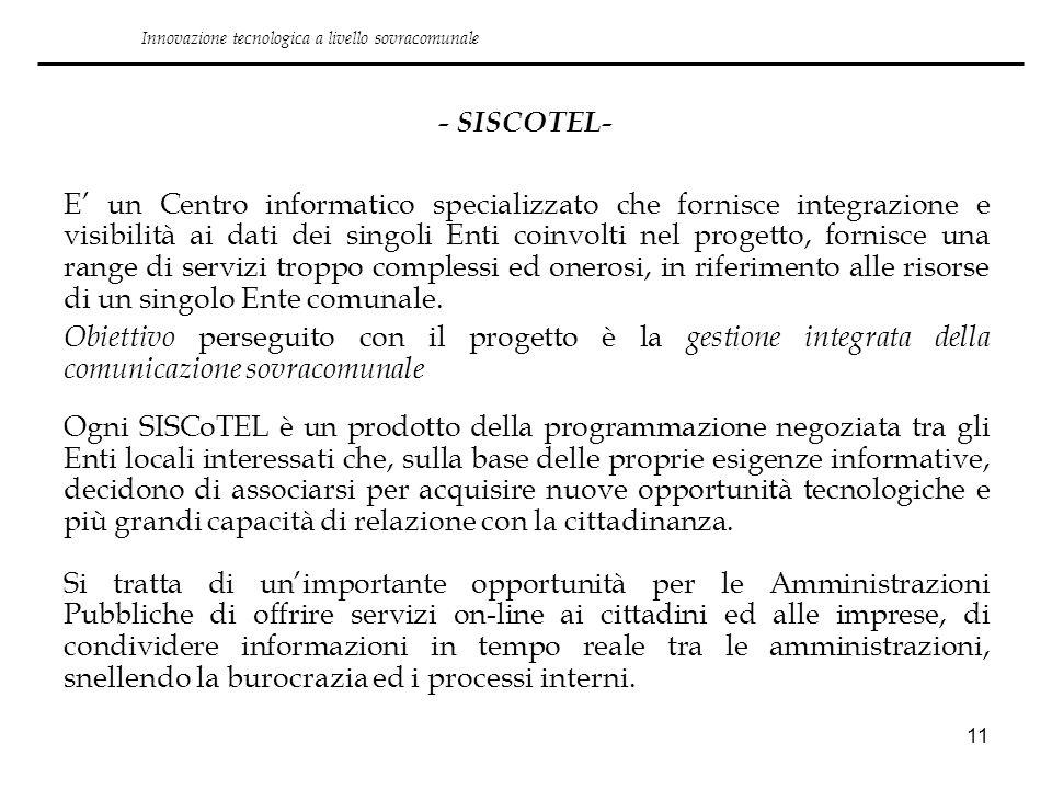 11 - SISCOTEL- E un Centro informatico specializzato che fornisce integrazione e visibilità ai dati dei singoli Enti coinvolti nel progetto, fornisce