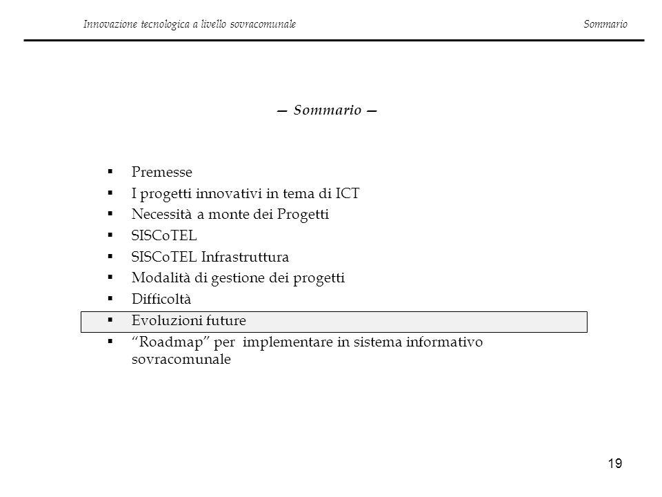 19 Innovazione tecnologica a livello sovracomunale Sommario Premesse I progetti innovativi in tema di ICT Necessità a monte dei Progetti SISCoTEL SISC