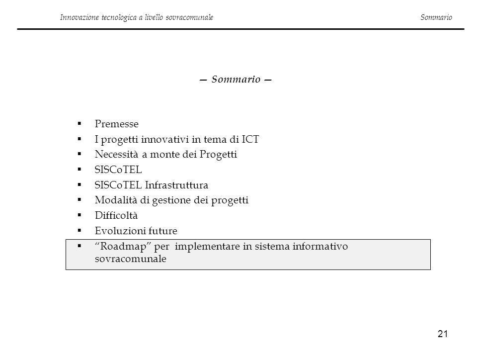 21 Innovazione tecnologica a livello sovracomunale Sommario Premesse I progetti innovativi in tema di ICT Necessità a monte dei Progetti SISCoTEL SISC