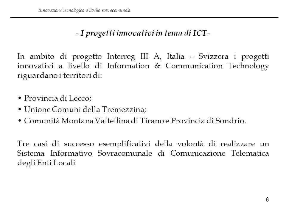 6 - I progetti innovativi in tema di ICT- In ambito di progetto Interreg III A, Italia – Svizzera i progetti innovativi a livello di Information & Com