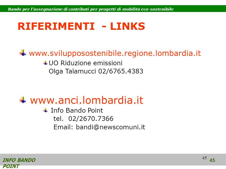 45 www.svilupposostenibile.regione.lombardia.it UO Riduzione emissioni Olga Talamucci 02/6765.4383 www.anci.lombardia.it Info Bando Point tel.