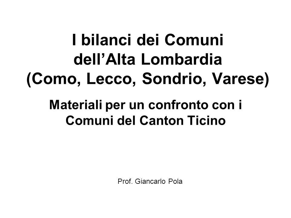 I bilanci dei Comuni dellAlta Lombardia (Como, Lecco, Sondrio, Varese) Materiali per un confronto con i Comuni del Canton Ticino Prof.