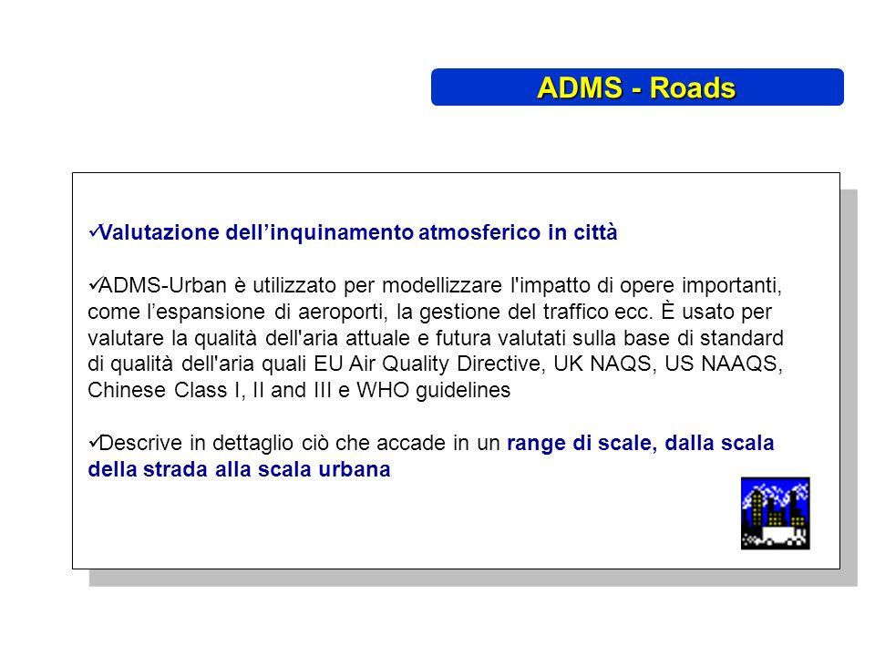 Valutazione dellinquinamento atmosferico in città ADMS-Urban è utilizzato per modellizzare l impatto di opere importanti, come lespansione di aeroporti, la gestione del traffico ecc.