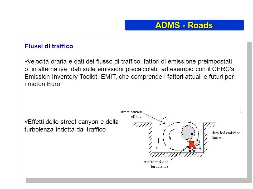 Flussi di traffico velocità oraria e dati del flusso di traffico, fattori di emissione preimpostati o, in alternativa, dati sulle emissioni precalcolati, ad esempio con il CERC s Emission Inventory Toolkit, EMIT, che comprende i fattori attuali e futuri per i motori Euro Effetti dello street canyon e della turbolenza indotta dal traffico ADMS - Roads