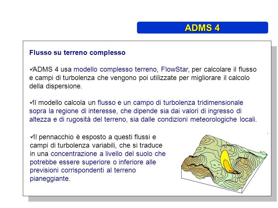 Flusso su terreno complesso ADMS 4 usa modello complesso terreno, FlowStar, per calcolare il flusso e campi di turbolenza che vengono poi utilizzate per migliorare il calcolo della dispersione.