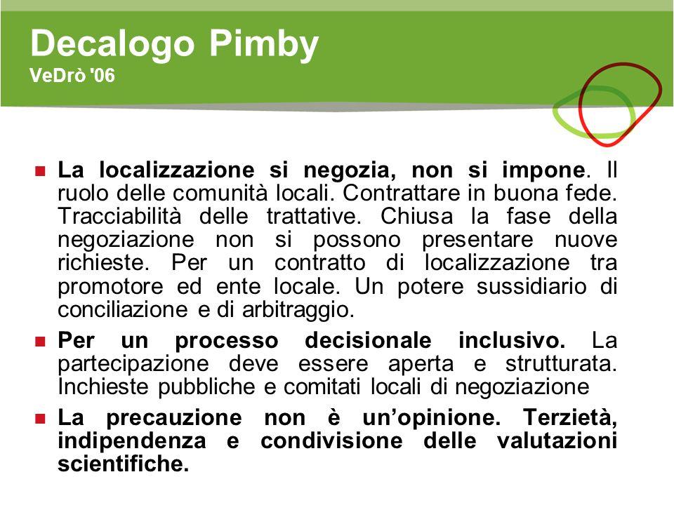 Decalogo Pimby VeDrò '06 La localizzazione si negozia, non si impone. Il ruolo delle comunità locali. Contrattare in buona fede. Tracciabilità delle t