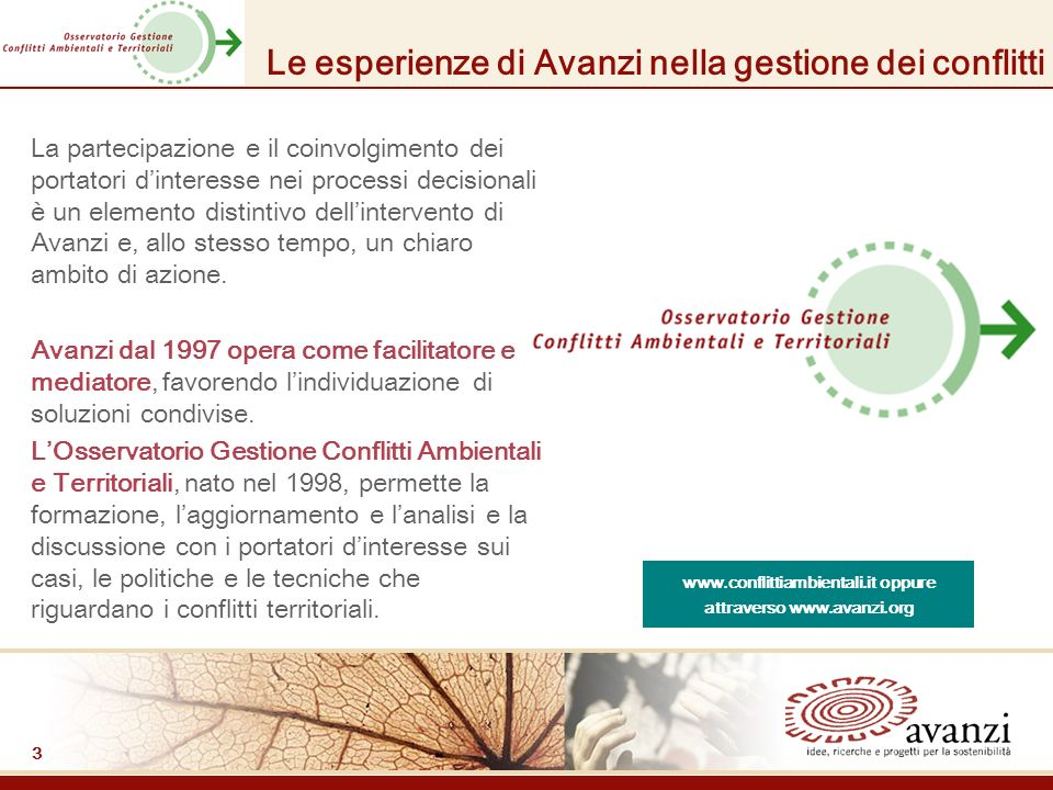 3 Le esperienze di Avanzi nella gestione dei conflitti La partecipazione e il coinvolgimento dei portatori dinteresse nei processi decisionali è un elemento distintivo dellintervento di Avanzi e, allo stesso tempo, un chiaro ambito di azione.