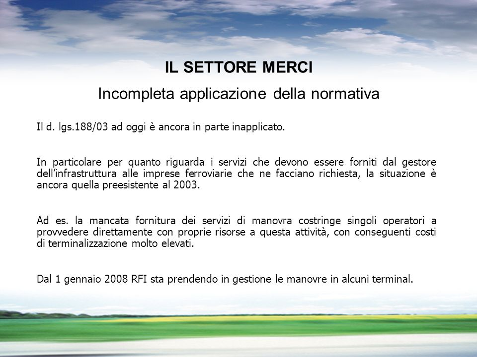 PROFILO DEL GRUPPO LA LIBERALIZZAZIONE DEL TRASPORTO MERCI PROBLEMI APERTI Il d. lgs.188/03 ad oggi è ancora in parte inapplicato. In particolare per