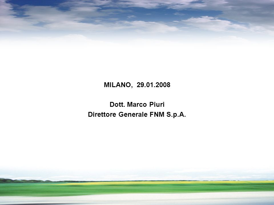 PROFILO DEL GRUPPO MILANO, 29.01.2008 Dott. Marco Piuri Direttore Generale FNM S.p.A.
