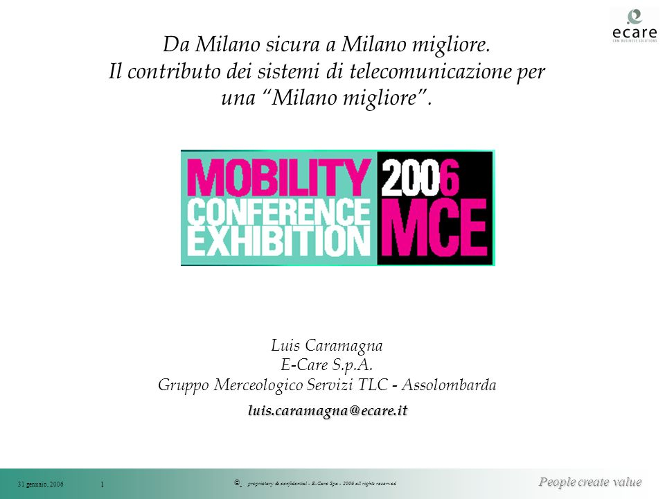 © People create value 31 gennaio, 2006 proprietary & confidential - E-Care Spa - 2006 all rights reserved 1 Da Milano sicura a Milano migliore.