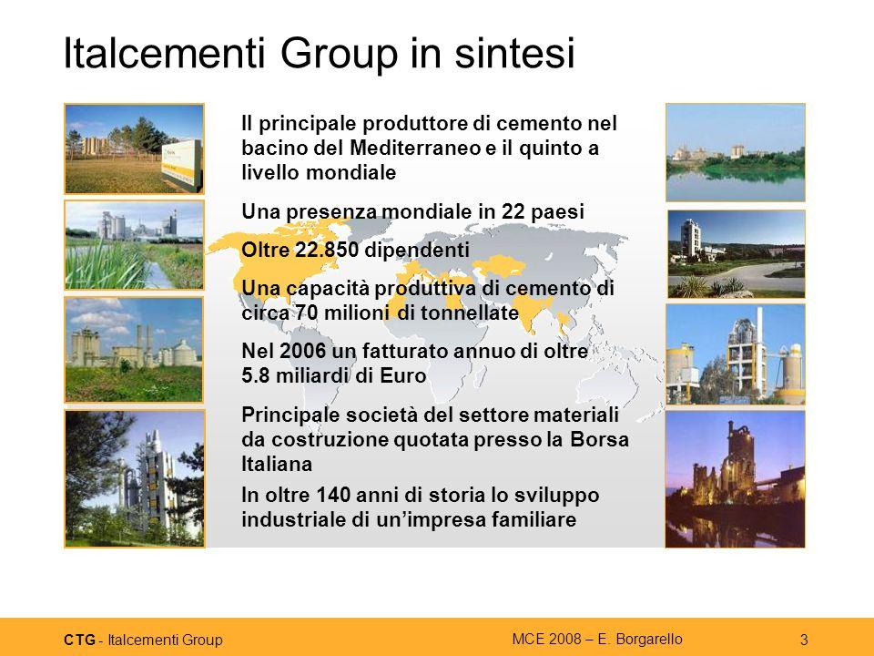 CTG - Italcementi Group MCE 2008 – E. Borgarello 3 Italcementi Group in sintesi Il principale produttore di cemento nel bacino del Mediterraneo e il q