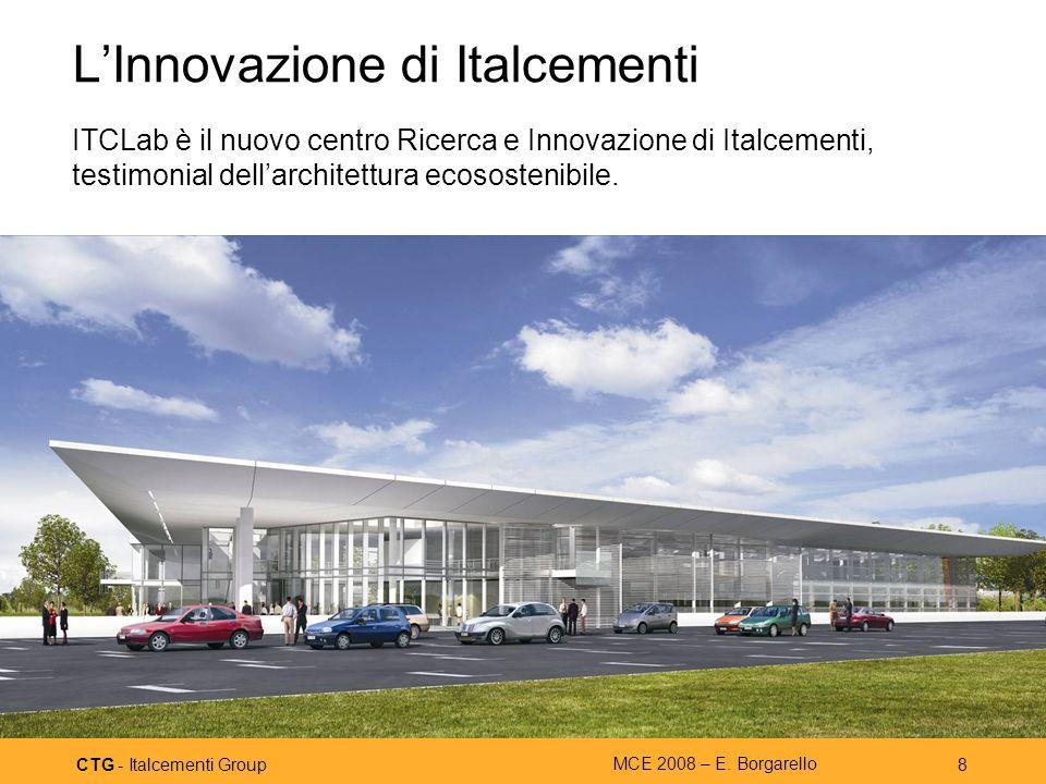 CTG - Italcementi Group MCE 2008 – E. Borgarello 8 LInnovazione di Italcementi ITCLab è il nuovo centro Ricerca e Innovazione di Italcementi, testimon