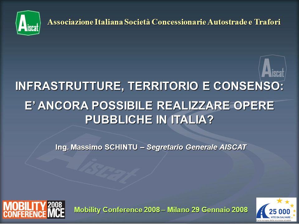 1 Mobility Conference 2008 – Milano 29 Gennaio 2008 Associazione Italiana Società Concessionarie Autostrade e Trafori INFRASTRUTTURE, TERRITORIO E CONSENSO: E ANCORA POSSIBILE REALIZZARE OPERE PUBBLICHE IN ITALIA.