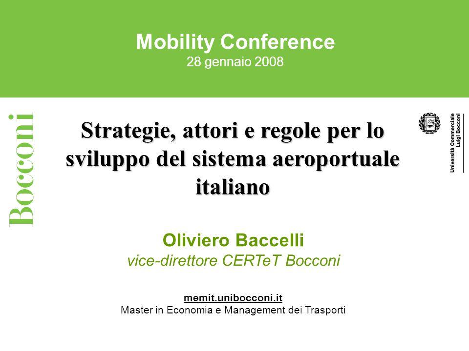 Mobility Conference 28 gennaio 2008 Strategie, attori e regole per lo sviluppo del sistema aeroportuale italiano Oliviero Baccelli vice-direttore CERTeT Bocconi memit.unibocconi.it Master in Economia e Management dei Trasporti