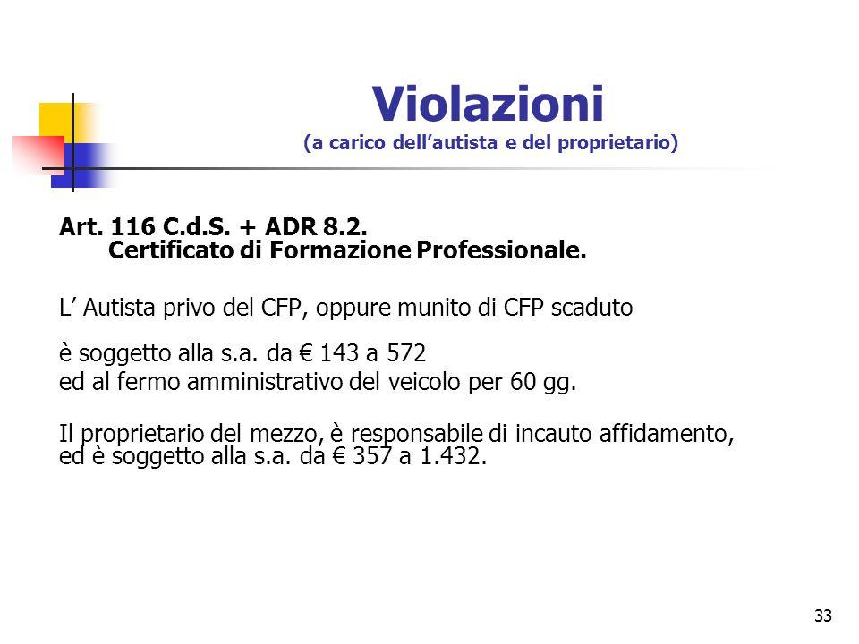 33 Violazioni (a carico dellautista e del proprietario) Art. 116 C.d.S. + ADR 8.2. Certificato di Formazione Professionale. L Autista privo del CFP, o